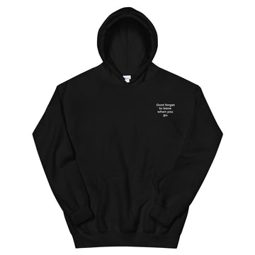 Don't forget to leave when you go - Unisex Hoodie