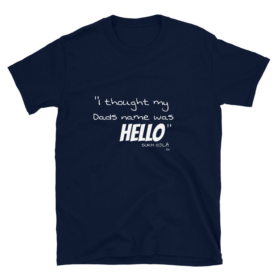 I thought my Dads name was HELLO - SO - Short-Sleeve Unisex T-Shirt