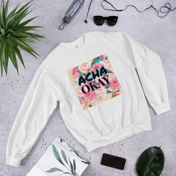 ACHA OKAY ROSE - Unisex Sweatshirt