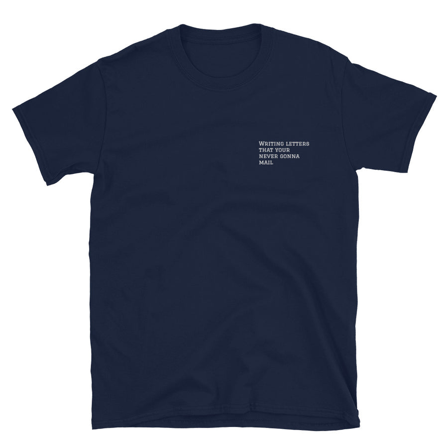 Writing letters your never gonna mail - Short-Sleeve Unisex T-Shirt