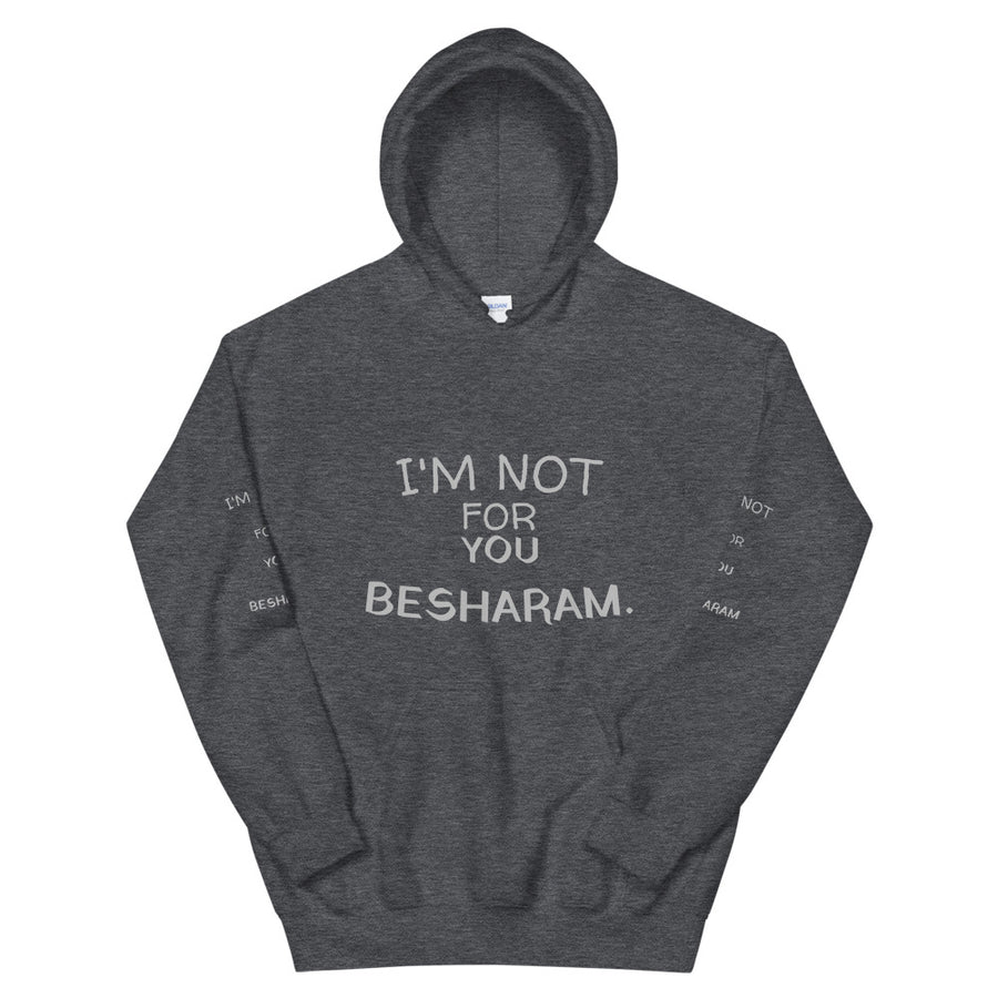 Im Not For You Besharam - Unisex Hoodie