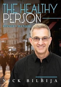 The Healthy Person Owner's Manual By Nick Bilbija