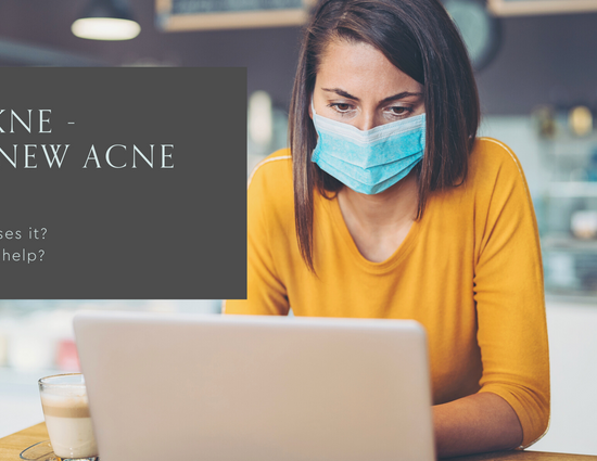 Maskne - The New Acne - What Causes It and What Will Help?