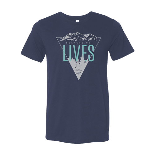 Because He Lives Tee