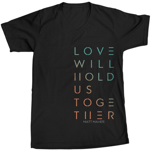 LOVE WILL HOLD US TOGETHER (UNISEX TEE)