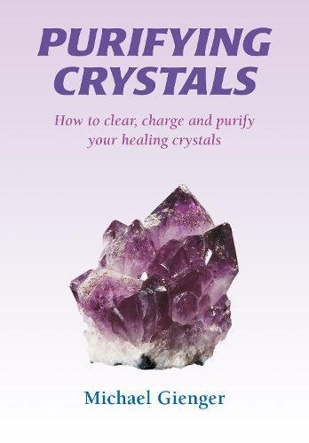 'PURIFYING CRYSTALS: How to Clear, Charge and Purify Your Healing Crystals' - Book