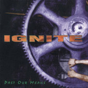 IGNITE  'Past Our Means' LP