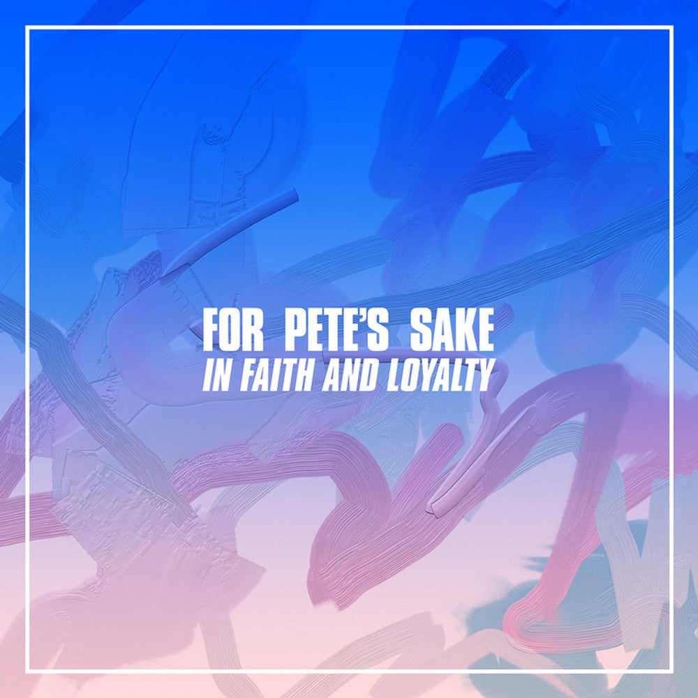 FOR PETE'S SAKE 'In Faith and Loyalty' LP