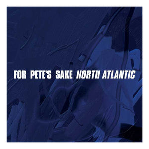 FOR PETE'S SAKE 'North Atlantic' 12""