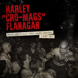 HARLEY FLANAGAN 'The Original Cro-Mags Demos 1982/83' LP