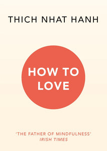 THICH NHAT HANH: 'How To Love' - Book