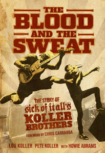 SICK OF IT ALL 'THE BLOOD AND THE SWEAT: THE STORY OF SICK OF IT ALL'S KOLLER BROTHERS' - Book