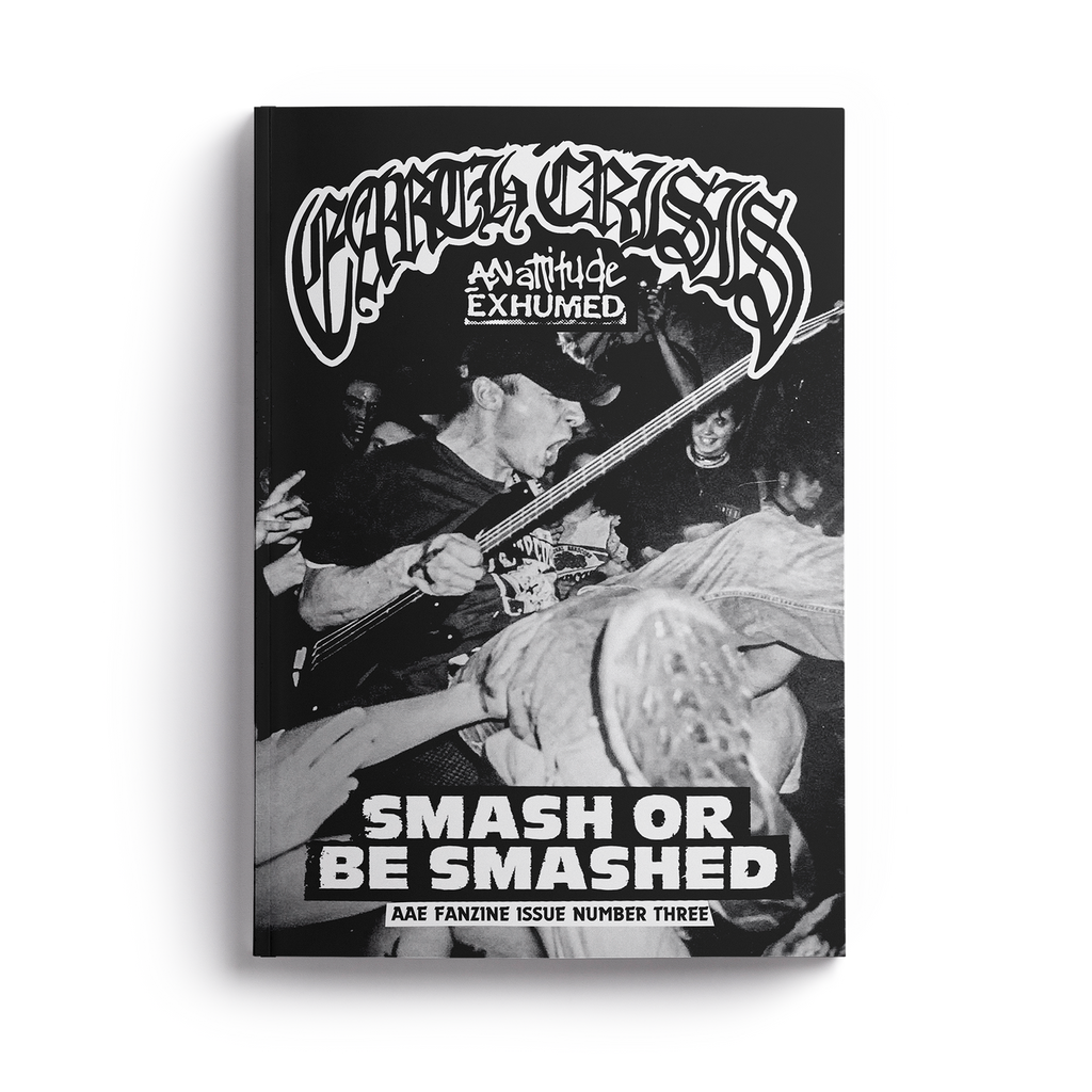 AN ATTITUDE EXHUMED #3: 'EARTH CRISIS - Smash Or Be Smashed' - Fanzine