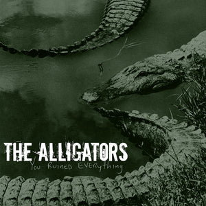 THE ALLIGATORS 'You Ruined Everything' 7""