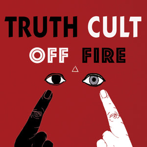 TRUTH CULT 'Off Fire' LP