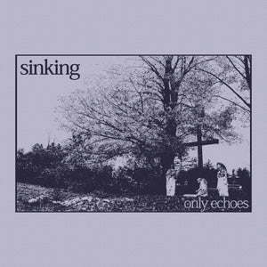 SINKING 'Only Echoes' LP