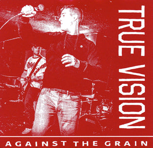 TRUE VISION 'Against the Grain' 7""