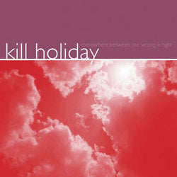 KILL HOLIDAY 'Somewhere Between The Wrong Is Right' LP / COLORED EDITION