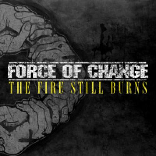 FORCE OF CHANGE 'The Fire Still Burns' LP / COLORED EDITION