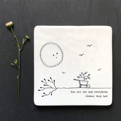 You are the mum ceramic coaster .... Mothers Day