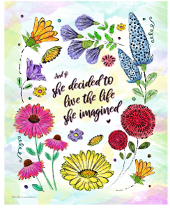 She Decided To Live the Life She Imagined 8 x 10 print Watercolor flowers