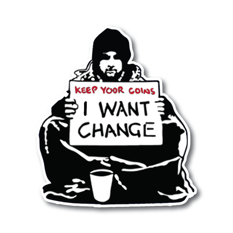 Banksy I Want Change Design | Wall Art Graffiti Vinyl Sticker | Urban Art Window, Car, Laptop Decal