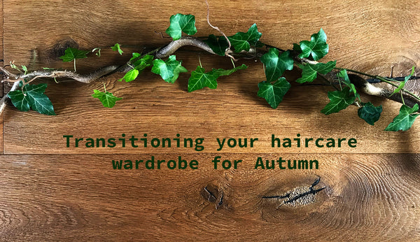 Transitioning your Haircare Wardrobe for Autumn
