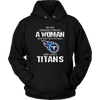 NFL - Never Underestimate A Woman Who Watches Football And Loves Tennessee Titans Sweatshirt-T-shirt-Unisex Hoodie-Black-S-PopsSpot