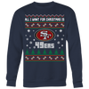 NFL - All I Want For Christmas Is San Francisco 49ers Football Shirts-T-shirt-Crewneck Sweatshirt Big Print-Navy-S-PopsSpot
