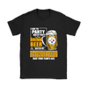 NFL – I Like To Party And By Party I Mean Drink Beer And Watch My Pittsburgh Steelers Beat Your Team's Ass International Beer Day NFL Football Shirt-T-shirt-Gildan Womens T-Shirt-Black-S-Itees Global