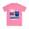 NFL – I Like To Party And By Party I Mean Drink Beer & Watch My Indianapolis Colts Beat Your Team's Ass International Beer Day NFL Football Shirt-T-shirt-Gildan Womens T-Shirt-Azalea-S-Itees Global