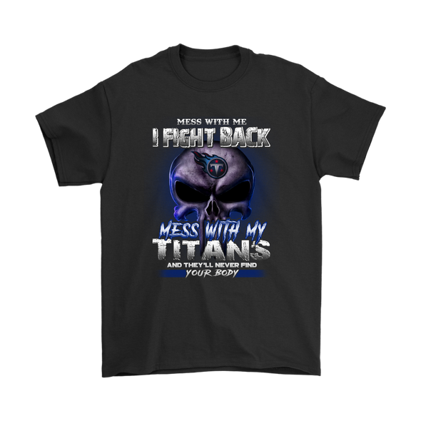 NFL – Mess With Me I Fight Back Mess With My Tennessee Titans And They'll Never Find Your Body The Punisher NFL Football Shirt-T-shirt-Gildan Mens T-Shirt-Black-S-PopsSpot