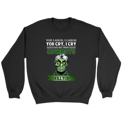 NFL – You Laugh I Laugh You Cry I Cry Talk Shit About Dallas Cowboys I Kill You Jeff Dunham Achmed The Dead Terrorist Football Shirts-T-shirt-Crewneck Sweatshirt-Black-S-PopsSpot