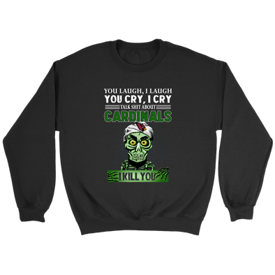 NFL – You Laugh I Laugh You Cry I Cry Talk Shit About Arizona Cardinals I Kill You Jeff Dunham Achmed The Dead Terrorist Football Shirts-T-shirt-Crewneck Sweatshirt-Black-S-PopsSpot