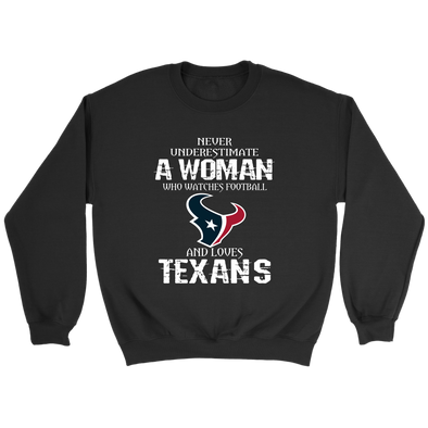 NFL - Never Underestimate A Woman Who Watches Football And Loves Houston Texans Sweatshirt-T-shirt-Crewneck Sweatshirt-Black-S-PopsSpot