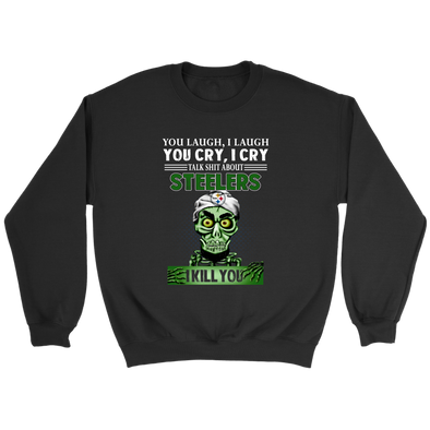 NFL – You Laugh I Laugh You Cry I Cry Talk Shit About Pittsburgh Steelers I Kill You Jeff Dunham Achmed The Dead Terrorist Football Shirts-T-shirt-Crewneck Sweatshirt-Black-S-PopsSpot