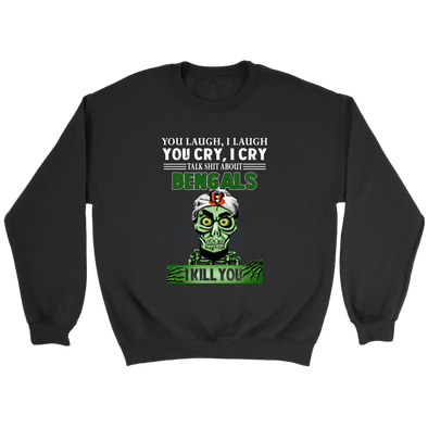 NFL – You Laugh I Laugh You Cry I Cry Talk Shit About Cincinnati Bengals I Kill You Jeff Dunham Achmed The Dead Terrorist Football Shirts-T-shirt-Crewneck Sweatshirt-Black-S-PopsSpot