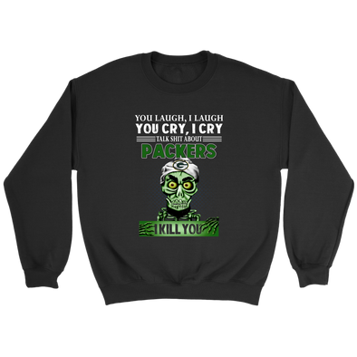 NFL – You Laugh I Laugh You Cry I Cry Talk Shit About Green Bay Packers I Kill You Jeff Dunham Achmed The Dead Terrorist Football Shirts-T-shirt-Crewneck Sweatshirt-Black-S-PopsSpot