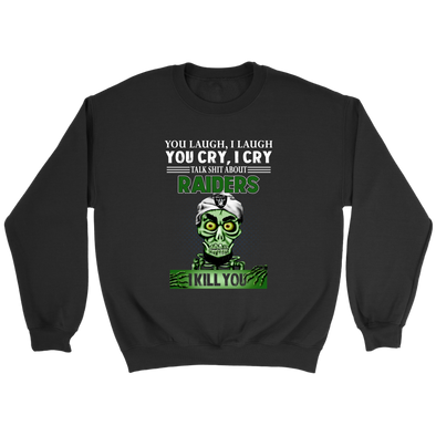 NFL – You Laugh I Laugh You Cry I Cry Talk Shit About Oakland Raiders I Kill You Jeff Dunham Achmed The Dead Terrorist Football Shirts-T-shirt-Crewneck Sweatshirt-Black-S-PopsSpot