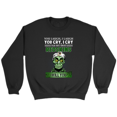 NFL – You Laugh I Laugh You Cry I Cry Talk Shit About Washington Redskins I Kill You Jeff Dunham Achmed The Dead Terrorist Football Shirts-T-shirt-Crewneck Sweatshirt-Black-S-PopsSpot