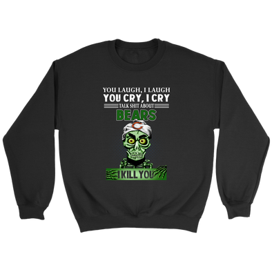 NFL – You Laugh I Laugh You Cry I Cry Talk Shit About Chicago Bears I Kill You Jeff Dunham Achmed The Dead Terrorist Football Shirts-T-shirt-Crewneck Sweatshirt-Black-S-PopsSpot