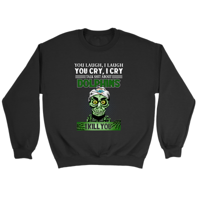 NFL – You Laugh I Laugh You Cry I Cry Talk Shit About Miami Dolphins I Kill You Jeff Dunham Achmed The Dead Terrorist Football Shirts-T-shirt-Crewneck Sweatshirt-Black-S-PopsSpot