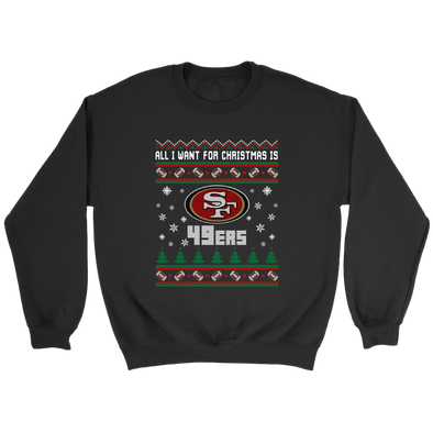 NFL - All I Want For Christmas Is San Francisco 49ers Football Shirts-T-shirt-Crewneck Sweatshirt-Black-S-PopsSpot