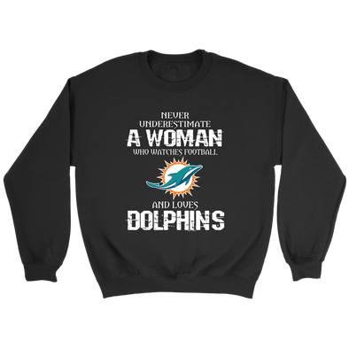 NFL - Never Underestimate A Woman Who Watches Football And Loves Miami Dolphins Sweatshirt-T-shirt-PopsSpot