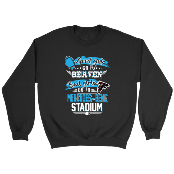 NFL – Good Girls Go To Heaven Bad Girls Go To Mercedes-Benz Stadium Atlanta Falcons Football Sweatshirt-T-shirt-Crewneck Sweatshirt-Black-S-PopsSpot