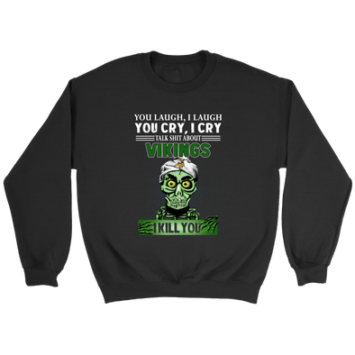 NFL – You Laugh I Laugh You Cry I Cry Talk Shit About Minnesota Vikings I Kill You Jeff Dunham Achmed The Dead Terrorist Football Shirts-T-shirt-Crewneck Sweatshirt-Black-S-PopsSpot