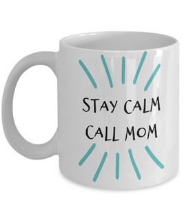 Stay Calm Call Mom