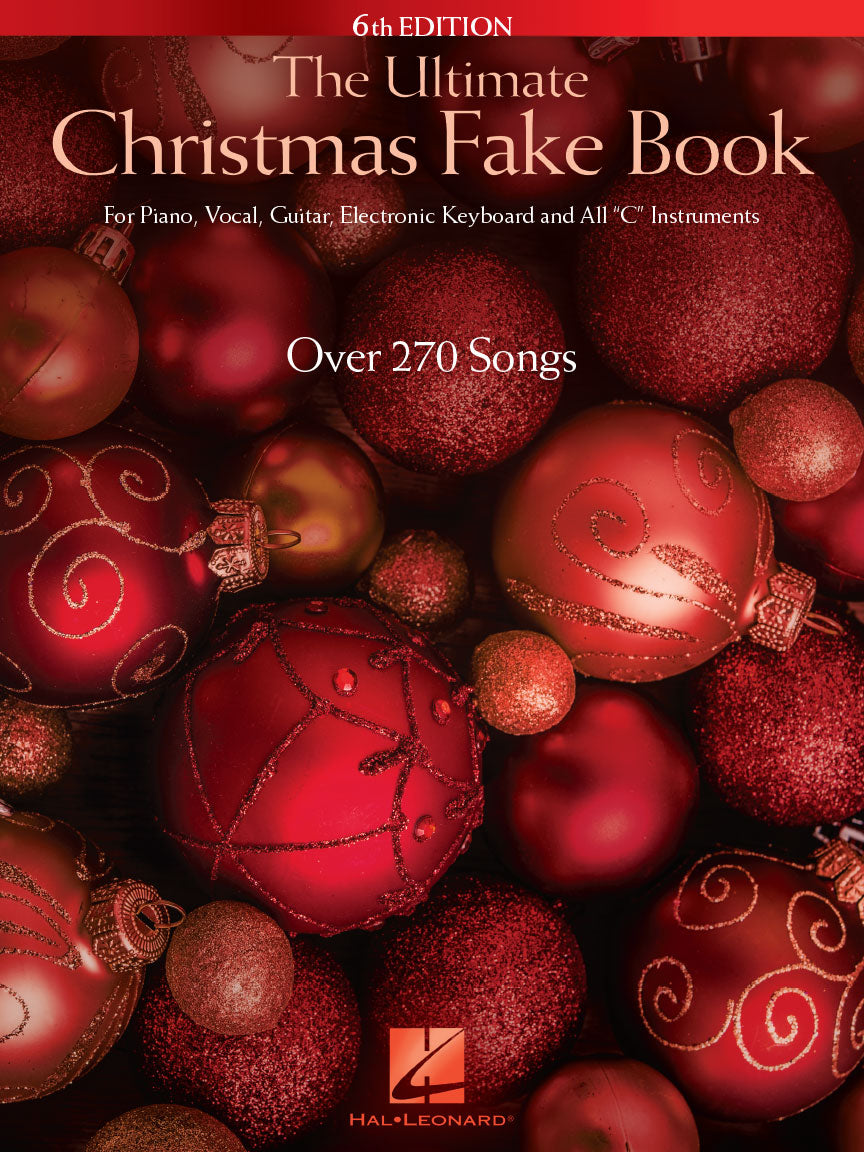 "THE ULTIMATE CHRISTMAS FAKE BOOK – 6TH EDITION for Piano, Vocal, Guitar, Electronic Keyboard & All ""C"" Instruments"