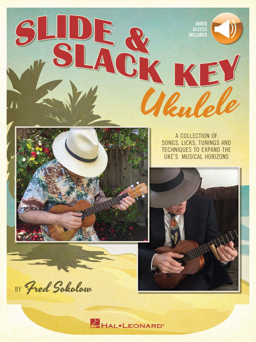 SLIDE & SLACK KEY UKULELE A Collection of Songs, Licks, Tunings and Techniques to Expand the Uke's Musical Horizons