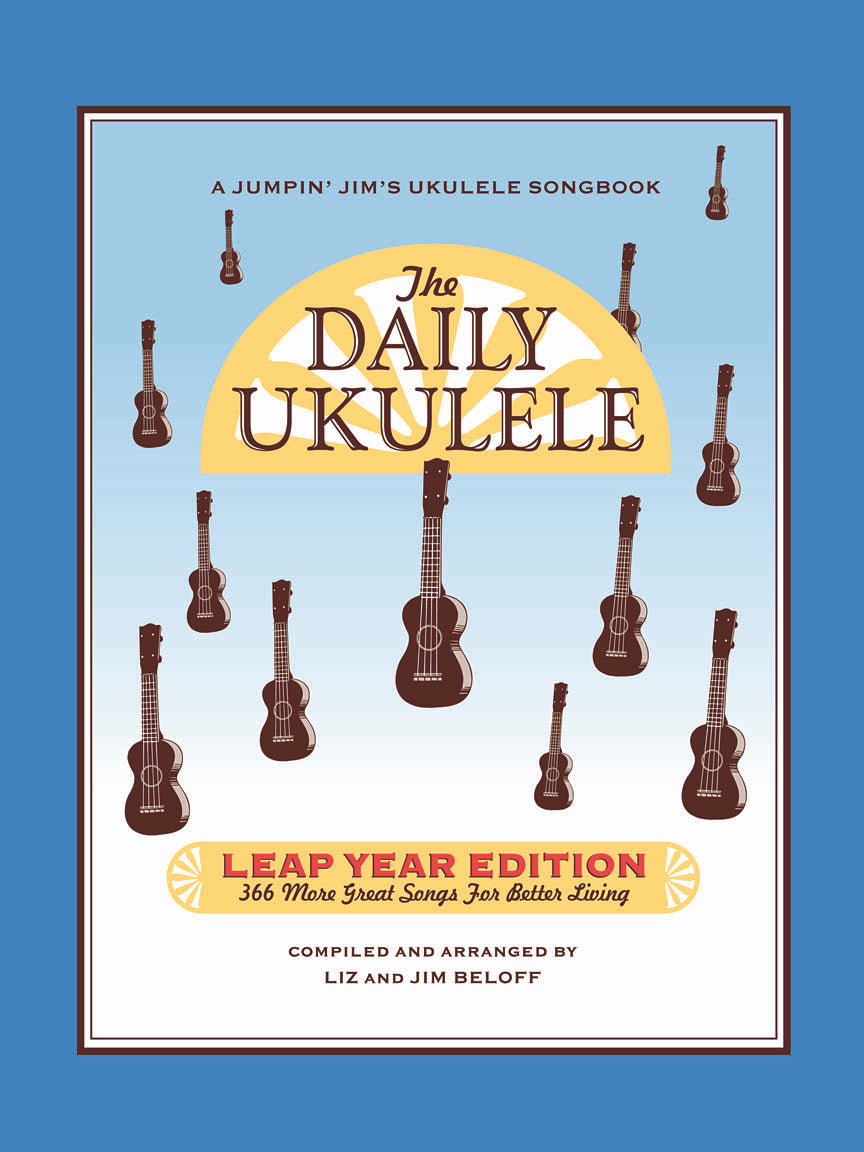 THE DAILY UKULELE – LEAP YEAR EDITION 366 More Songs for Better Living